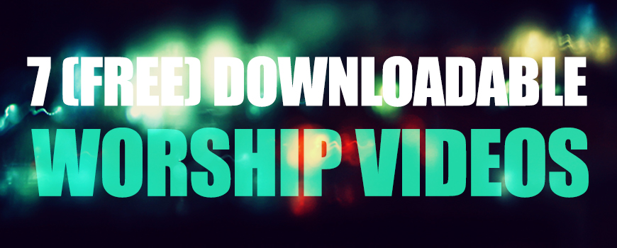 7 Downloadable Worship Videos (FREE!!)-image